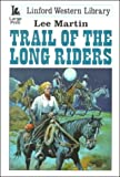 Martin, Lee: Trail of the Long Riders (Linford Western Library)