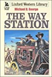 George, Michael D.: The Way Station (Linford Western Library)