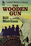 Morrison, Bill: The Wooden Gun (Linford Western Library)
