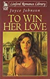 Joyce Johnson: To Win Her Love (Linford Romance)