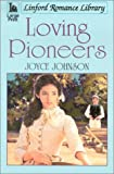 Johnson, Joyce: Loving Pioneers (Linford Romance Library)