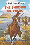 George, Michael D.: The Shadow of Valko (Black Horse Western)