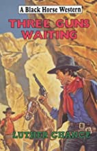 Three Guns Waiting by Luther Chance