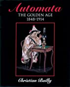 Automata: The Golden Age 1848-1914 by…
