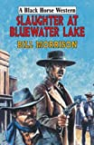Morrison, Bill: Slaughter at Bluewater Lake (Black Horse Western)