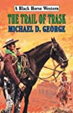 George, Michael D.: The Trail of Trask (Black Horse Western)