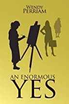 An Enormous Yes by Wendy Perriam