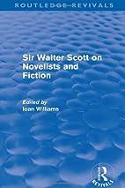 Sir Walter Scott on novelists and fiction;…