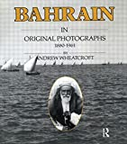 Andrew Wheatcroft: Bahrain in Original Photographs 1880-1961