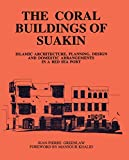 Greenlaw, Jean-Pierre: The Coral Buildings of Suakin: Islamic Architecture, Planning, Design and Domestic Arrangements in a Red Sea Port