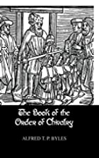 The Book of the Order of Chivalry by William…