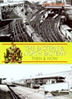 The Eastern and North Eastern, Then and Now…