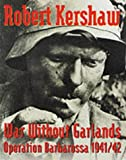 Kershaw, Robert J.: War Without Garlands: Operation Barbarossa, 1941/1942
