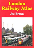 London Railway Atlas by Joe Brown