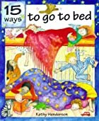 Fifteen Ways to Go to Bed by Kathy Henderson