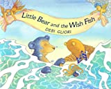 Gliori, Debi: Little Bear and the Wish Fish