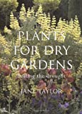 Taylor, Jane: Plants for Dry Gardens: Beating the Drought