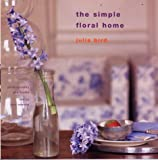 Bird, Julia: The Simple Floral Home