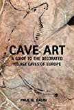 Bahn, Paul G.: Cave Art: A Guide to the Decorated Ice Age Caves of Europe