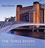Denton, Mark: The Three Rivers: Panoramas of the Tyne, Wear and Tees