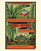 Fern Fever: The Story of Pteridomania by…