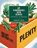 Of Cabbages and Kings: The History of…