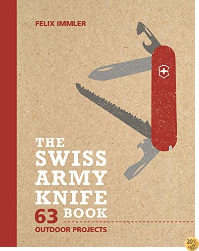 TThe Swiss Army Knife Book: 63 Outdoor Projects