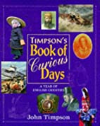 Timpson's Book of Curious Days: A Year of…