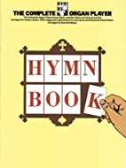 The Complete Organ Player: Hymn Book…