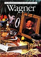 Wagner (Illustrated Lives of the Great…
