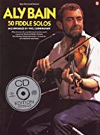 Aly Bain - 50 Fiddle Solos by Aly Bain