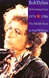 Williams, Paul: Bob Dylan Performing Artist 1974-1986: The Middle Years