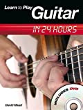 Mead, David: Learn To Play Guitar In 24 Hours (Learn to Play...in 24 Hours)