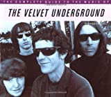 Hogan, Peter: The Complete Guide to the Music of the Velvet Underground
