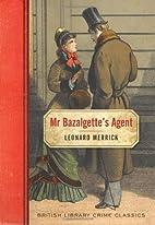 Mr Bazalgette's Agent by Leonard Merrick