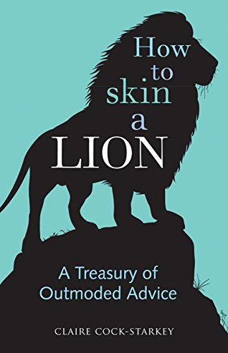 how-to-skin-a-lion-a-treasury-of-outmoded-advice