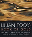 Too, Lillian: Lillian Too's Book of Gold: Wise Ways to Health, Wealth and Happiness - 365 Precious Reflections to Enrich Your Life