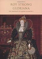 Gloriana: The Portraits of Queen Elizabeth I…