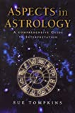 Tompkins, Sue: Aspects in Astrology: A Comprehensive Guide to Interpretation