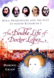 Green, Dominic: The Double Life of Doctor Lopez: Spies, Shakespeare and the Plot to Poison Elizabeth I