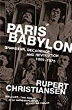 Christiansen, Rupert: Paris Babylon: Grandeur, Decadence and Revolution 1869-1875