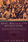 Gilmour, Ian: Riot, Risings and Revolution: Governance and Violence in Eighteenth-Century England