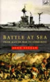 JOHN KEEGAN: BATTLE AT SEA: FROM MAN-OF-WAR TO SUBMARINE