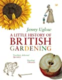 Uglow, Jenny: A Little History of British Gardening