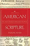 Pauline Maier: American Scripture: How America Declared its Independence from Britain