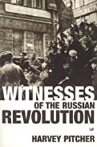 Witnesses of the Russian Revolution by&hellip;