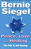 Siegel, Bernie S.: Peace, Love and Healing: The Path to Self-healing