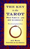 Waite, Arthur Edward: The Key to Tarot : What Tarot Is - And How to Consult It