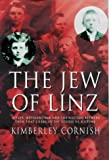 Cornish, Kimberley: The Jew of Linz: Wittgenstein, Hitler and Their Secret Battle for the Mind