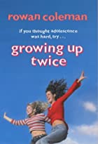 Growing Up Twice by Rowan Coleman